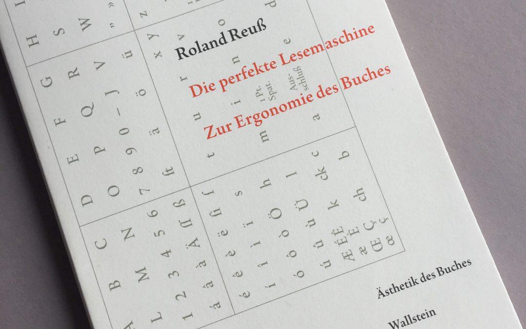 Roland Reuß: Die perfekte Lesemaschine. Zur Ergonomie des Buches